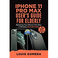 IPHONE 11 PRO MAX USER'S GUIDE FOR ELDERLY: Mastering Your iPhone 11 Pro Max in Minutes (2020 Edition)