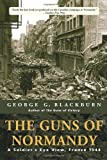 The Guns of Normandy: A Soldier's Eye View, France 1944 by George Blackburn front cover