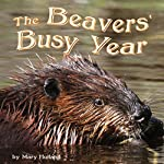 The Beavers' Busy Year   Mary Holland