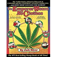 The Emperor Wears No Clothes: The Authoritative Historical Record of Cannabis and the Conspiracy Against Marijuana: Hemp…