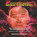 Operation Mind Control: The Cryptocracy's Plan to Psychocivilize You (Expanded Researcher's Edition) Hörbuch von W. H. Bowart Gesprochen von: Eric Burns