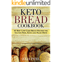 Keto Bread Cookbook: 65 Best Low-Carb Bread Recipes for Gluten-Free, Keto and Paleo Diets. Homemade Keto Bread, Buns, Breadsticks, Muffins, Donuts, and Cookies for Every Day (Keto Bread Book 1)