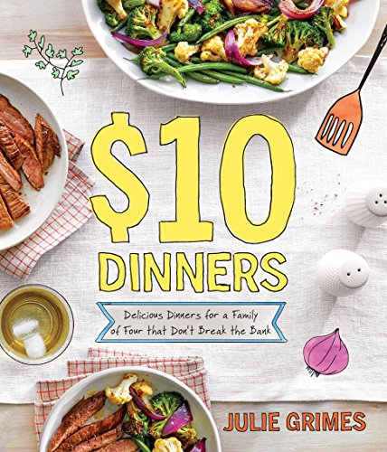 Dinner Four - $10 Dinners: Delicious Meals for a Family of 4 that Don't Break the Bank