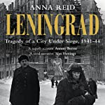 Leningrad: The Epic Siege of World War II, 1941-1944 | Anna Reid