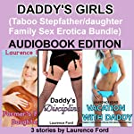 Daddy's Girls: Taboo Stepfather/Daughter Family Sex Erotica Bundle | Laurence Ford