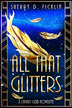 All that Glitters (A Canary Club Story Book 2) by [Ficklin, Sherry D.]