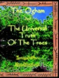 The Ogham and the Universal Truth of the Trees- As Above, So Below by Dean A. Montalbano (2005-09-01)