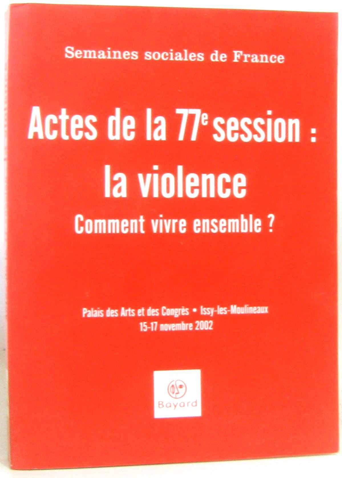 Download La violence. Comment vivre ensemble ? Actes de la 77ème session des Semaines sociales de France, Issy-les-Moulineaux, 15-17 novembre 2002 (French Edition) pdf