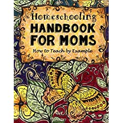 Homeschooling Handbook for Moms: How to Teach by Example (Do-It-Yourself Homeschooling Activity Books, Doodle Books, Handbooks, Journals & Planners for Moms) (Volume 1)