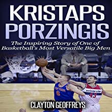 Kristaps Porzingis: The Inspiring Story of One of Basketball's Most Versatile Big Men: Basketball Biography Books Audiobook by Clayton Geoffreys Narrated by Nikolai Hill