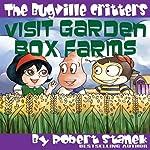 The Bugville Critters Visit Garden Box Farms: Buster Bee's Adventures Series #4 | Robert Stanek