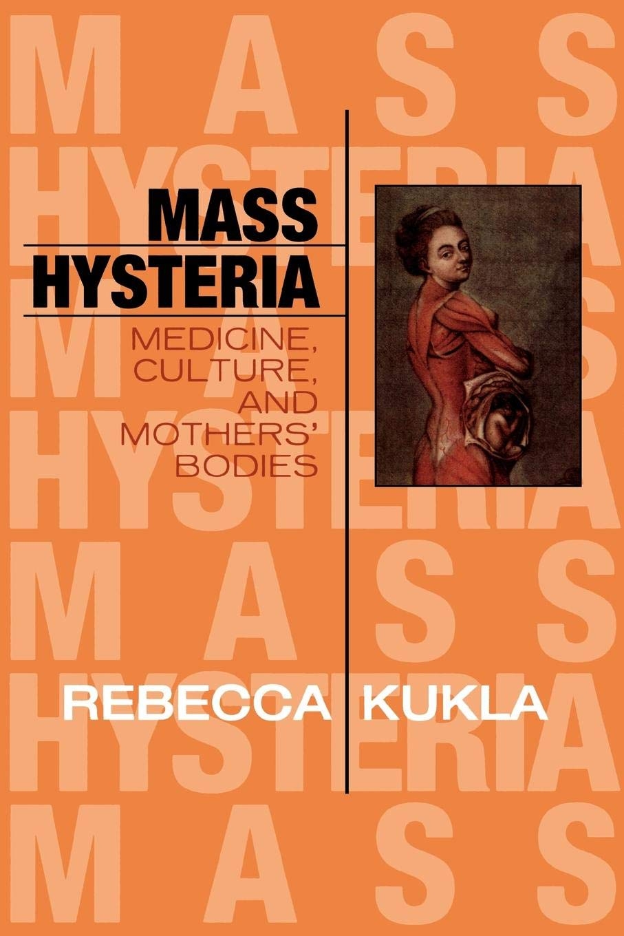 Mass Hysteria: Medicine, Culture, and Mothers' Bodies (Explorations in Bioethics and the Medical Humanities) pdf