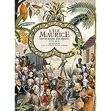Ile Maurice (L') [nouvelle édition]: Sur la route des épices, 1598-1810