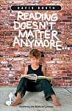 Reading Doesn't Matter Anymore... : Shattering the Myths of Literacy, Booth, David W., 1551382024