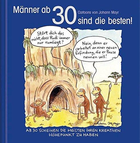 Männer ab 30 sind die besten!: Cartoon-Geschenkbuch zum runden Geburtstag. Mit Silberfolienprägung Gebundenes Buch – 1. Oktober 2012 Korsch Verlag Johann Mayr 3782785924 Geschenkband
