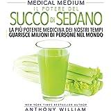 Il Potere del Succo di Sedano: La più potente medicina dei nostri tempi guarisce milioni di persone nel mondo (Italian Editio