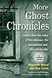 img - for More Ghost Chronicles: Stories from the Realm of the Unknown, the Unexplained, and the Unbelievable book / textbook / text book