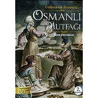 Osmanlı Mutfağı (Ciltli): Gelenekten Evrensele  Uygulanabilir 150 tarif