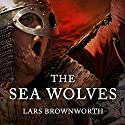 The Sea Wolves: A History of the Vikings Hörbuch von Lars Brownworth Gesprochen von: Joe Barrett