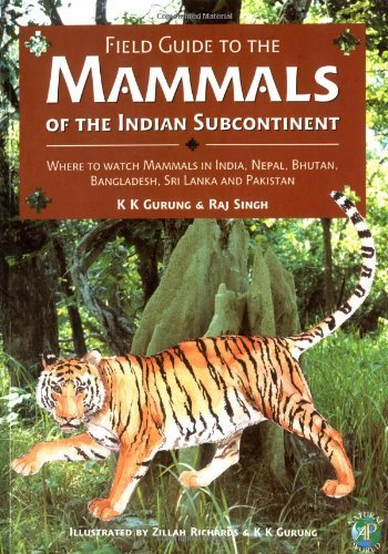 Field Guide to the Mammals of the Indian Subcontinent: Where to Watch Mammals in India, Nepal, Bhutan, Bangladesh, Sri Lanka, and Pakistan (Natural World) by K. K. Gurung (1998-07-02)