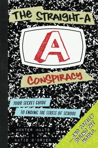 The Straight-A Conspiracy: Your Secret Guide to Ending the Stress of School and Totally Ruling the World by Hunter Maats (2013-07-18)