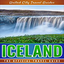 Iceland: The Official Travel Guide Audiobook by United City Travel Guides Narrated by Russell Cox
