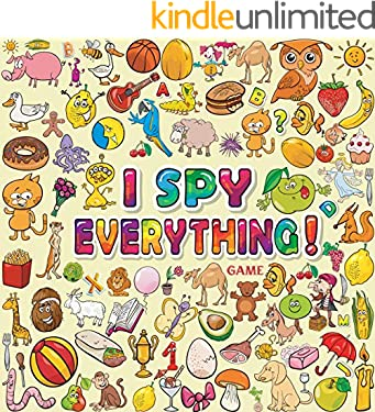 I Spy Everything Game: An Amazing Fun Guessing Game Book for 2-5 Year Olds Children, Toddlers and Preschoolers (Learning Activity Books For Kids 1)