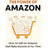 The Power of Amazon: How to Sell on Amazon and Make Income in No Time