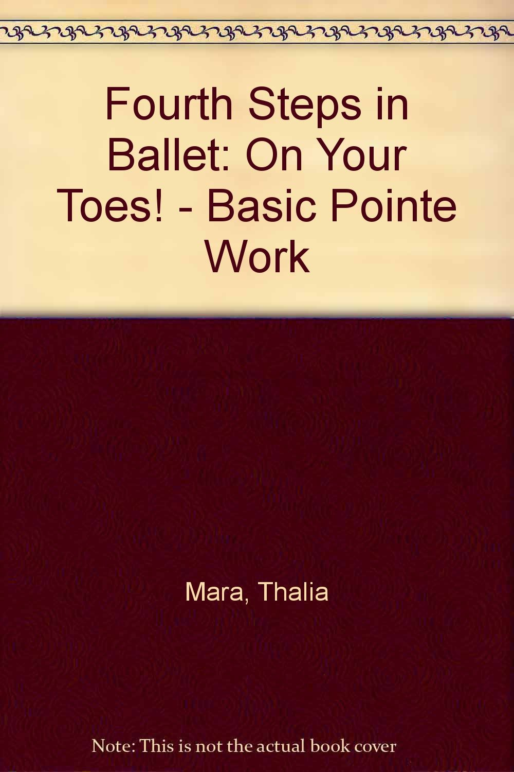 Fourth Steps in Ballet: On Your Toes! Basic Pointe Work