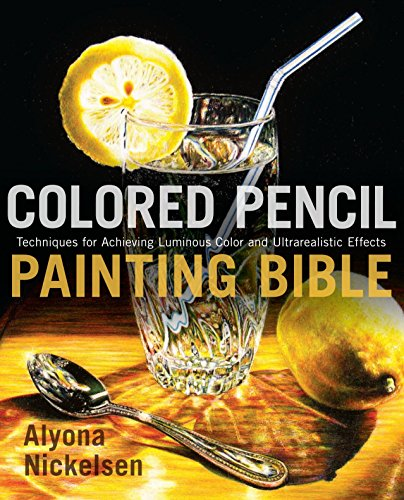 (Colored Pencil Painting Bible: Techniques for Achieving Luminous Color and Ultrarealistic Effects)