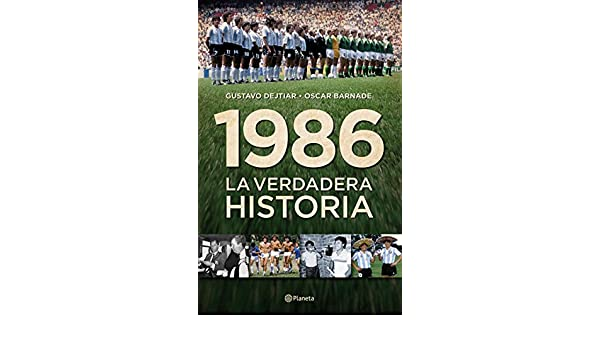 Amazon.com: 1986. La verdadera historia (Spanish Edition) eBook: Gustavo Dejtiar, Oscar Barnade: Kindle Store