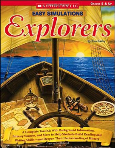 Read Online Easy Simulations: Explorers: A Complete Tool Kit With Background Information, Primary Sources, and More That Help Students Build Reading and Writing Skills-and Deepen Their Understanding of History pdf epub