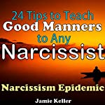 Narcissism Epidemic: 24 Tips to Teach Good Manners to Any Narcissist: Transcend Mediocrity, Book 161 | Jamie Keller