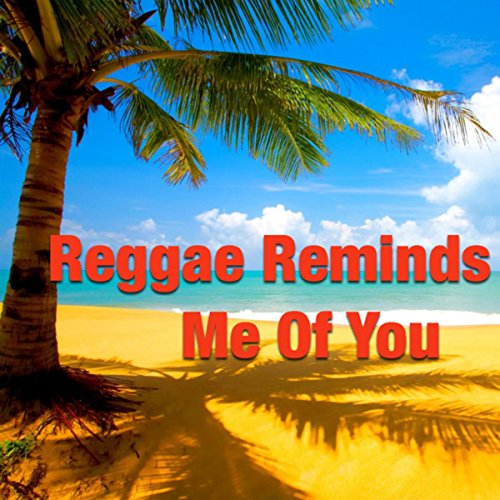 Reggae Reminds Me Of You