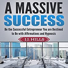 A Massive Success: Be the Successful Entrepreneur You Are Destined to Be with Affirmations and Hypnosis Audiobook by J. J. Hills Narrated by SereneDream Studios