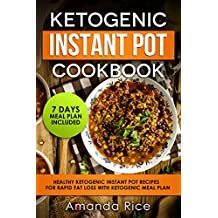 Ketogenic Instant Pot Cookbook: Healthy Ketogenic Instant Pot Recipes for Rapid Fat Loss with Ketogenic Meal Plan