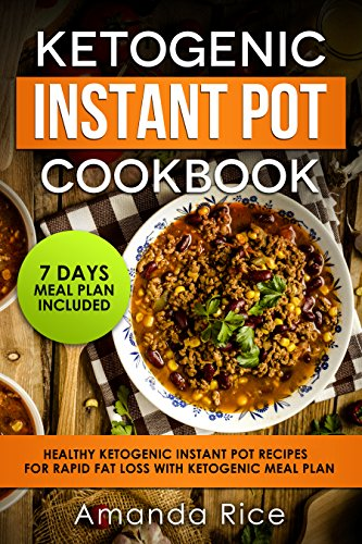 Ketogenic Instant Pot Cookbook: Healthy Ketogenic Instant Pot Recipes for Rapid Fat Loss with Ketogenic Meal Plan by Amanda Rice