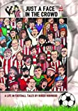 img - for JUST A FACE IN THE CROWD: A life in football from the terrraces book / textbook / text book