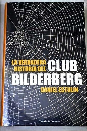 LA VERDADERA HISTORIA DEL CLUB BILDERBERG: Amazon.es: Daniel Estulin: Libros