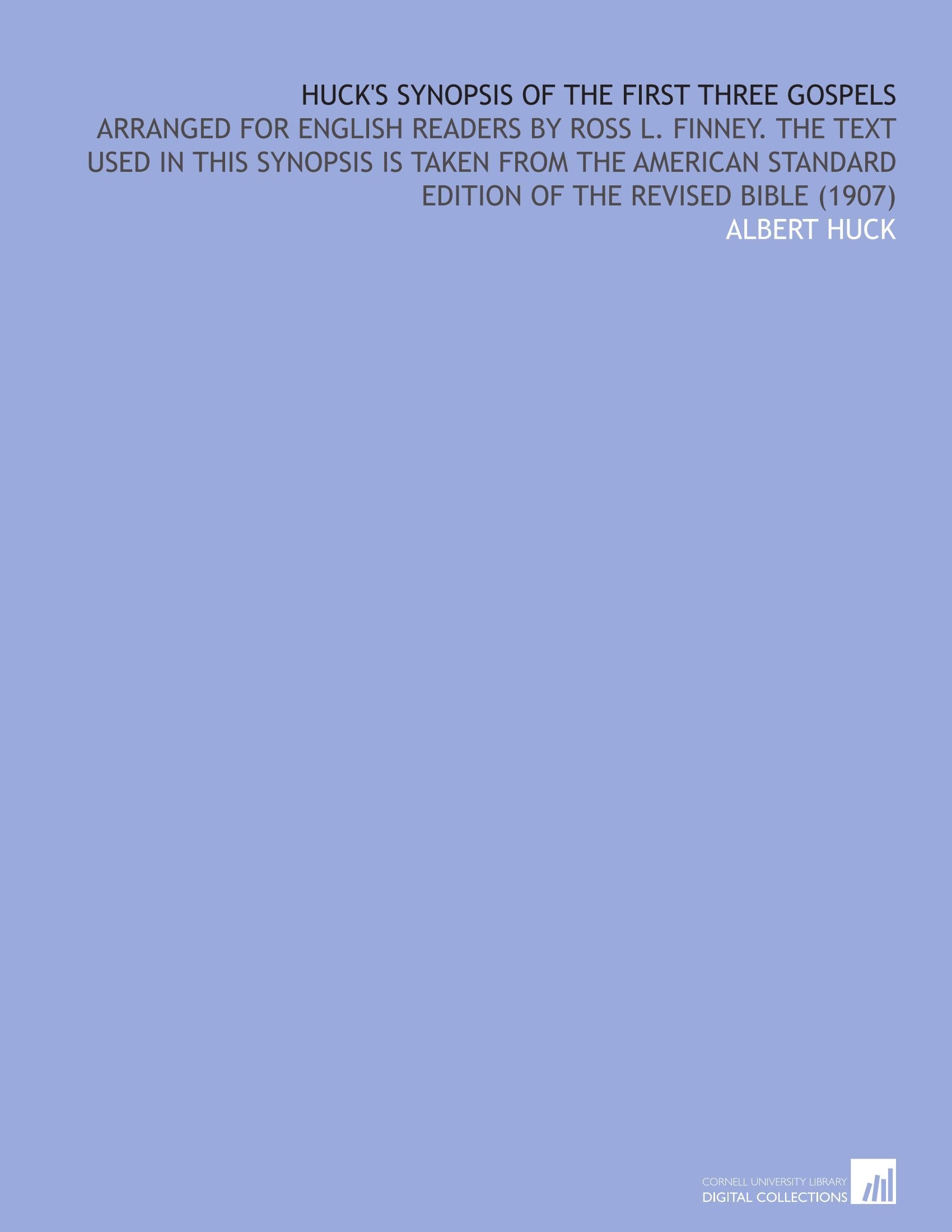 Download Huck's Synopsis of the First Three Gospels: Arranged for English Readers by Ross L. Finney. The Text Used in This Synopsis is Taken From the American Standard Edition of the Revised Bible (1907) pdf epub