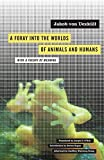 A Foray into the Worlds of Animals and Humans, Jakob von Uexkull, 0816659001