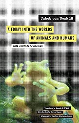 Foray into the Worlds of Animals and Humans: With A Theory of Meaning (Posthumanities)