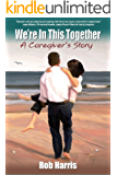 We're In This Together: A Caregiver's Story