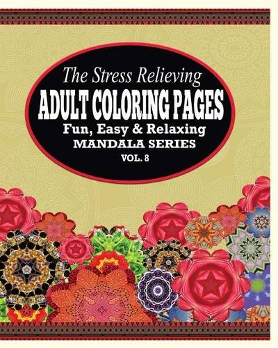 The Stress Relieving Adult Coloring Pages: The Fun, Easy & Relaxing Mandala Series (Vol. 8) pdf epub