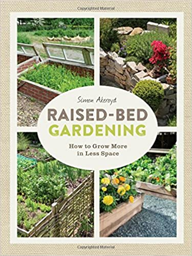 Raised Bed Gardening: How To Grow More In Less Space: Simon Akeroyd:  9781631863707: Amazon.com: Books