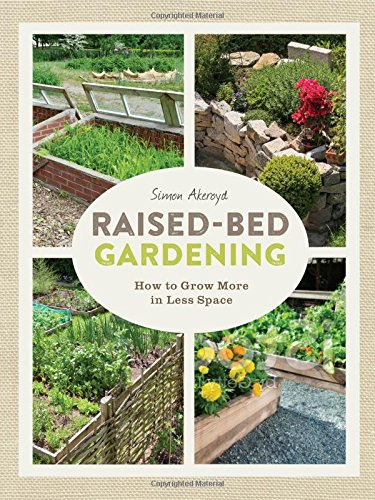 Raised-Bed Gardening: How to grow more in less space ()