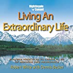 Living an Extraordinary Life: 8 Power Principles to Create a Life of Meaning and Abundance | Dennis Becker,Robert White