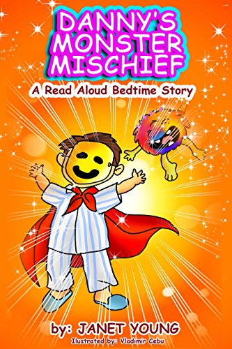 Danny's Monster Mischief: A Read-Aloud Bedtime Story (Danny Books Book 3)