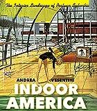 Indoor America: The Interior Landscape of Postwar Suburbia (Midcentury: Architecture, Landscape, Urbanism, and Design)