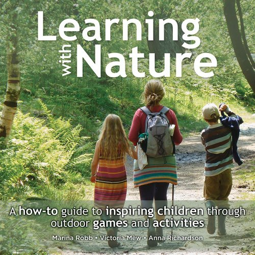 Download Learning with Nature: A How-to Guide to Inspiring Children Through Outdoor Games and Activities ebook